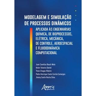 Livro - Modelagem e Simulação de Processos Dinâmicos Aplicados às Engenharias Química, de Bioprocessos, Elétrica, Mecânica, de Controle, Aeroespacial e Fluidodinâmica Computacional - Neto
