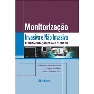 Livro - Monitorização Invasiva e Não Invasiva Fundamentação para o Cuidado - Santana