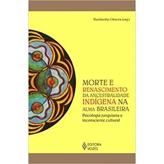 Livro - Morte e Renascimento da Ancestralidade Indígena na Alma - Oliveira - Vozes