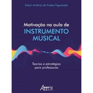 Livro Motivação na Aula de Instrumento Musical Teorias e Estratégias para Professores - Appris