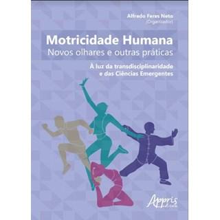 Livro -  Motricidade Humana: Novos Olhares e Outras Práticas - À Luz da Transdisciplinaridade e das Ciências Emergentes  - Feres Neto