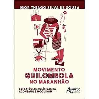 Livro - Movimento Quilombola no Maranhão: Estratégias Políticas da Aconeruq e Moquibom  - Sousa