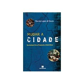 Livro - Mudar a Cidade - Uma Introdução Crítica ao Planejamento e à Gestão Urbanos - Souza