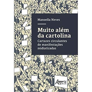 Livro -  Muito Além da Cartolina: Cartazes Circulantes de Manifestações Midiatizadas  - Neves