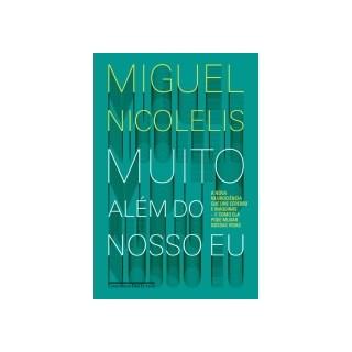 Livro - Muito Além do Nosso Eu - A Nova Neurociência que Une Cérebro e Máquinas - Nicolelis