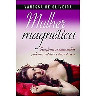 Livro - Mulher Magnética -  De Oliveira
