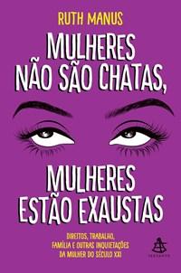 Livro Mulheres nao sao Chatas, Sao Exaustas Manus