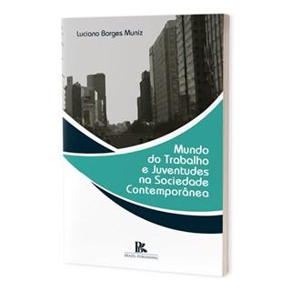 Livro - Mundo do Trabalho e Juventudes na Sociedade Contemporânea - Muniz - Brazil Publishing