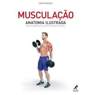 Livro - Musculação - Anatomia Ilustrada - Um guia Completo para Aumento de Massa Muscular - Ramsay