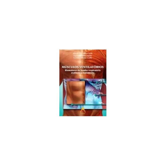 Livro - Músculos Ventilatórios Biomotores da Bomba Respiratória Avaliação e Tratamento - Cuello BF