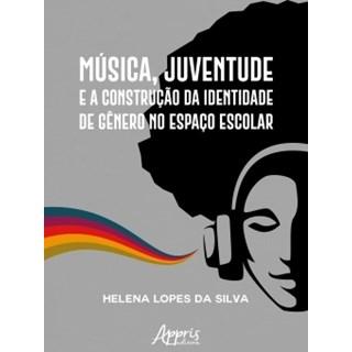 Livro - Música, Juventude e a Construção da Identidade de Gênero no Espaço Escolar - Silva