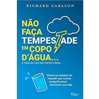 Livro - Não Faça Tempestade em Copo D'Água - Carlson - Rocco