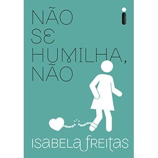Livro - Não Se Humilha, Não - Freitas - Intrínseca