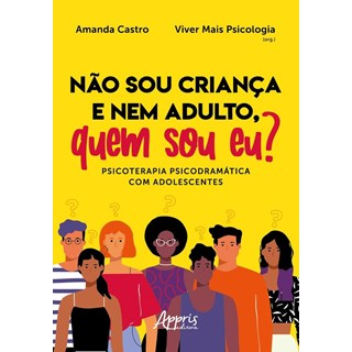 Livro Não Sou Criança e Nem Adulto, Quem Sou Eu? - Castro - Appris