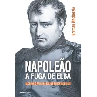 Livro - Napoleão: a fuga de Elba - MacKenzie - Globo