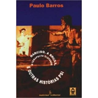 Livro - Narciso, a Bruxa, o Terapeuta Elefante e Outras Histórias Psi - Barros - Summus