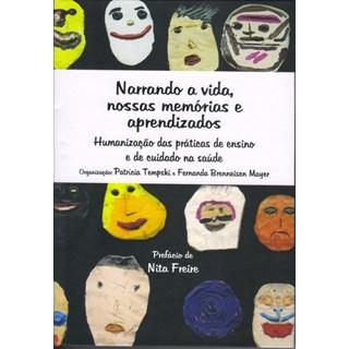 Livro - Narrando a Vida, Nossas Memórias e Aprendizados - Humanização das Práticas de Ensino e de Cuidado na Saúde - Tempski