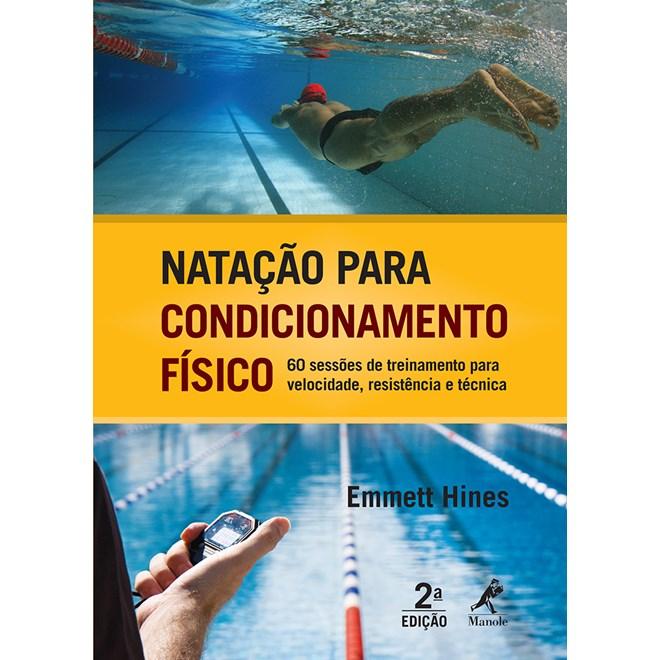 Livro - Natação para Condicionamento Físico 60 Sessões de Treinamento para Velocidade, Resistência e Técnica - Hines ***