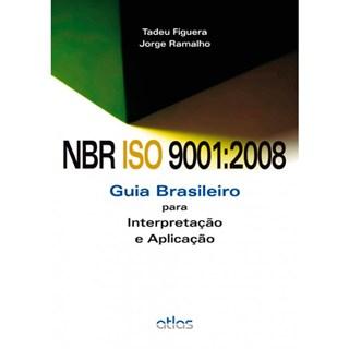 Livro - NBR ISO 9001:2008: Guia Brasileiro para Interpretação e Aplicação - Figueira