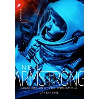 Livro - Neil Armstrong - A Biografia Essencial do Primeiro Homem A Pisar na Lua - Barbree