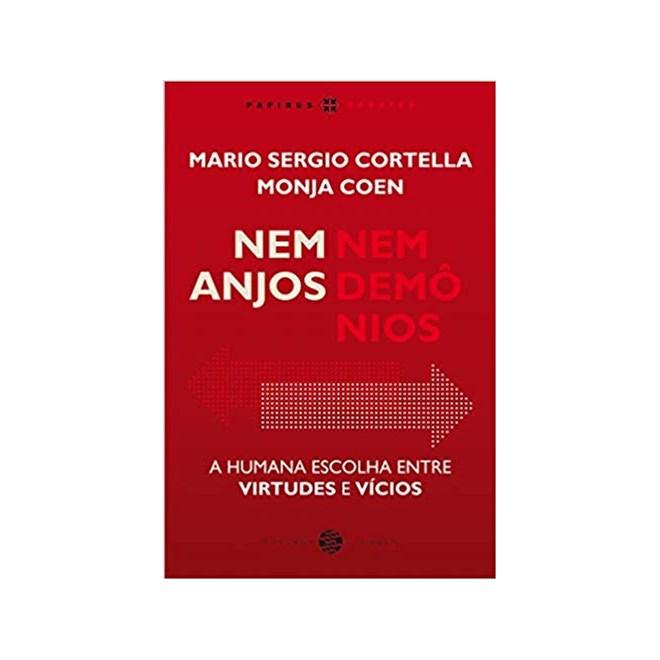 Livro Nem Anjos, Nem Demônios: A Humana Escolha Entre Virtudes E Vícios - Cortella e Monja Coen