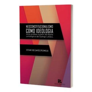 Livro - Neoconstitucionalismo Como Ideologia - Spezamiglio - Brazil Publishing