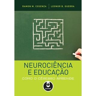 Livro - Neurociência e Educação: Como Cérebro Aprende - Cosenza