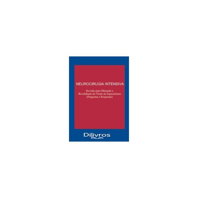 Livro - Neurocirurgia Intensiva - Revisão para Obtenção e Revalidação do Título de Especialista - Psarros