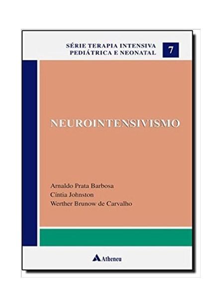Livro - Neurointensivismo: Série Terapia Intensiva Pediátrica e Neonatal - Vol 7 - Barbosa