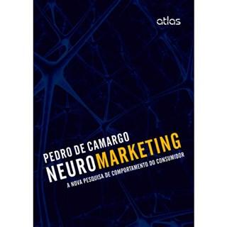 Livro - Neuromarketing: A Nova Pesquisa de Comportamento do Consumidor - Camargo