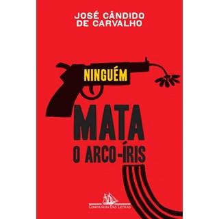 Livro - Ninguem Mata o Arco - Íris - Carvalho