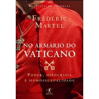 Livro - No Armário do Vaticano - Poder, Hipocrisia e Homossexualidade - Martel