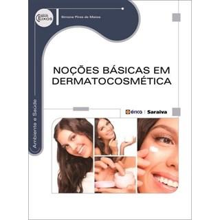 Livro - Noções Básicas Em Dermatocosmética - Série Eixos - Matos