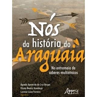 Livro - Nós da História do Araguaia: No Entremeio de Saberes Multiétnicos - Borges - Appris