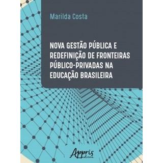 Livro - Nova Gestão Pública  e Redefinição de Fronteiras Público-Privadas na Educação Brasileira - Costa