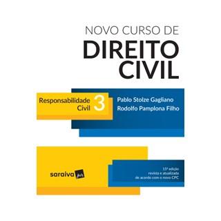 Livro - Novo Curso de Direito Civil - Responsabilidade Civil - Vol. 3 - 15ª Ed. 2017 - Gagliano
