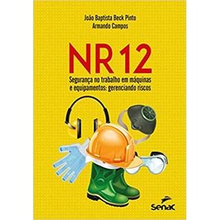 Livro - NR 12 – Segurança no Trabalho em Máquinas e Equipamentos - Pinto