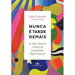 Livro - Nunca é Tarde Demais: A Vida Criativa e Cheia de Propósito depois dos 50 - Cameron