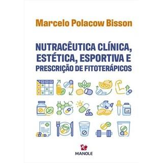 Livro - Nutracêutica Clínica, Estética, Esportiva e Prescrição de Fitoterápicos - Bisson - Manole