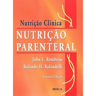 Livro - Nutrição Clínica - Nutrição Parenteral - Rombeau***