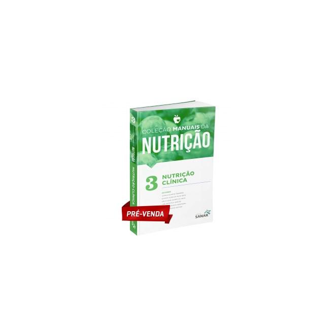 Livro - Nutrição Clínica para Concursos e Residências - Coleção Manuais da Nutrição - Vol 3 - Ferreira