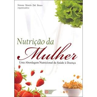 Livro - Nutrição da Mulher - Uma Abordagem Nuticional da Saúde à Doença - Bosco
