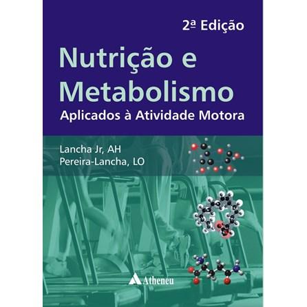 Livro - Nutrição e Metabolismo - Aplicados à Atividade Motora - Lancha Jr