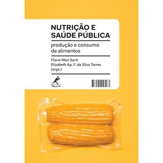 Livro - Nutrição e Saúde Pública - Produção e Consumo de Alimentos - Sarti