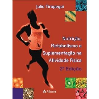 Livro - Nutrição, Metabolismo e Suplementação na Atividade Física - Tirapegui