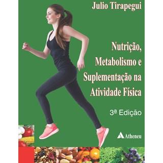 Livro Nutrição, Metabolismo e Suplementação na Atividade Física - Tirapegui - Atheneu