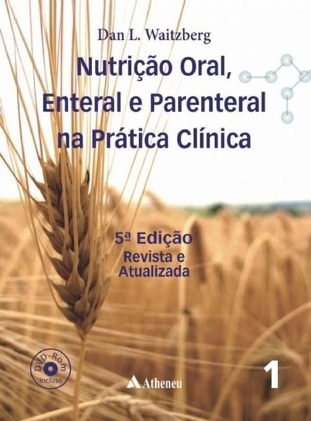 Livro - Nutrição Oral, Enteral e Parenteral na Prática na Prática Clínica - 5a. 2 Vols - Dan Waitzberg