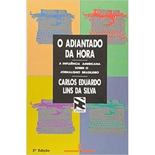 Livro - O Adiantado da Hora: A Influência Americana Sobre o Jornalismo Brasileiro - Silva - Summus
