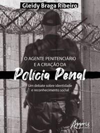Livro O Agente Penitenciario e a Criacao da Policia Penal Ribeiro