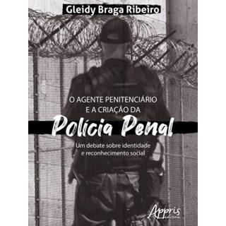Livro - O Agente Penitenciário e a Criação da Polícia Penal - Ribeiro - Appris